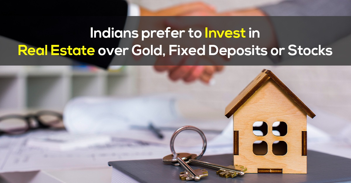 Indians prefer to invest in real estate over gold, fixed deposits or stocks