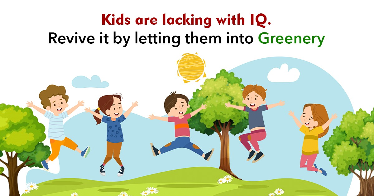 Kids are lacking with IQ. Revive it by letting them into greenery